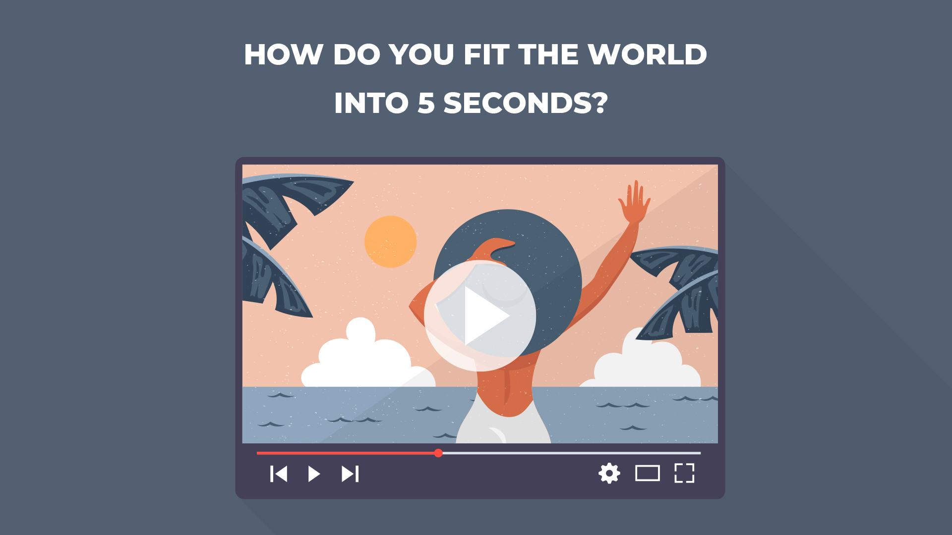 How do you fit the world into 5 seconds